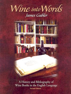 Wine Into Words: A History and Bibliography of Wine Books in the English Language - Gabler, James M, and Rankine, Bryce C (Foreword by), and Starr, Kevin (Introduction by)