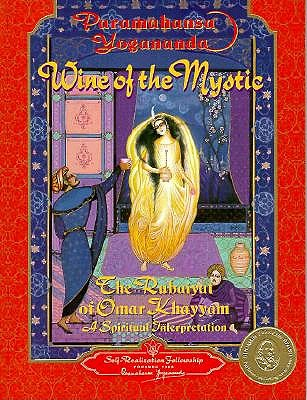 Wine of the Mystic: The Rubaiyat of Omar Khayyam: A Spiritual Interpretation - Yogananda