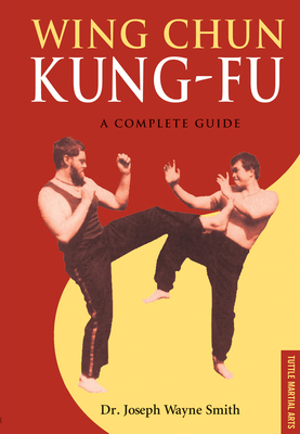 Wing Chun Kung-Fu: A Complete Guide - Smith, Joseph Wayne