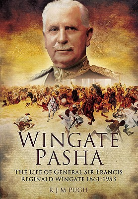 Wingate Pasha: The Life of General Sir Francis Reginald Wingate 1861-1953 - Pugh, R. J. M.