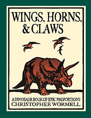 Wings, Horns, & Claws: A Dinosaur Book of Epic Proportions -