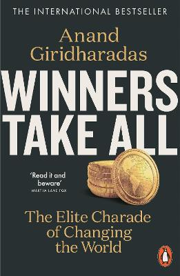 Winners Take All: The Elite Charade of Changing the World - Giridharadas, Anand