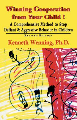 Winning Cooperation from Your Child!: A Comprehensive Method to Stop Defiant and Aggressive Behavior in Children (Revised) - Wenning, Kenneth