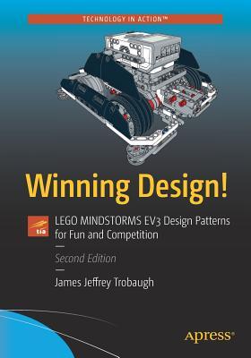 Winning Design!: Lego Mindstorms EV3 Design Patterns for Fun and Competition - Trobaugh, James Jeffrey