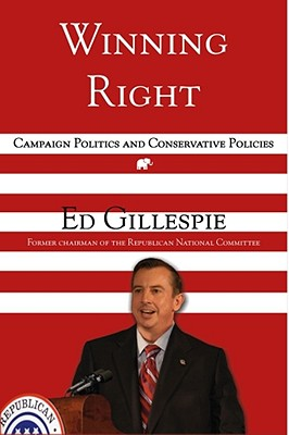 Winning Right: Campaign Politics and Conservative Policies - Gillespie, Edward