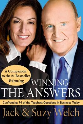 Winning: The Answers: Confronting 74 of the Toughest Questions in Business Today - Welch, Jack, and Welch, Suzy