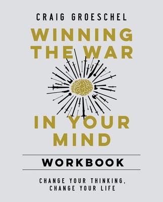 Winning the War in Your Mind: Change Your Thinking, Change Your Life - Groeschel, Craig