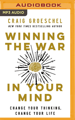 Winning the War in Your Mind: Change Your Thinking, Change Your Life - Groeschel, Craig (Read by)