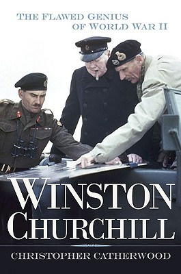 Winston Churchill: The Flawed Genius of WWII - Catherwood, Christopher