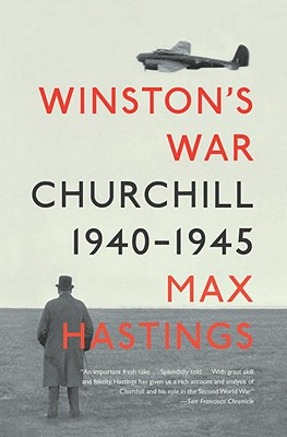 Winston's War: Churchill, 1940-1945 - Hastings, Max, Sir
