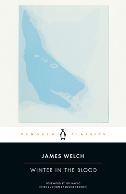 Winter in the Blood - Welch, James, and Alexie, Sherman (Introduction by), and Erdrich, Louise (Introduction by)