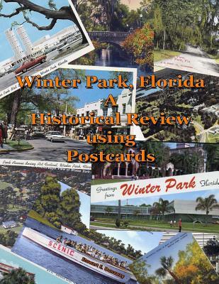 Winter Park, FL - A Historical Review Using Postcards - Dunaway, Stewart