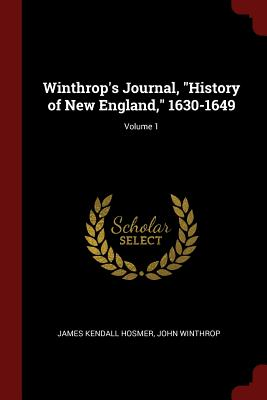 Winthrop's Journal, History of New England, 1630-1649; Volume 1 - Hosmer, James Kendall