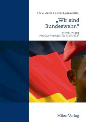 "Wir Sind Bundeswehr."" - Kummel, Gerhard (Editor), and Langer, Phil C (Editor)"