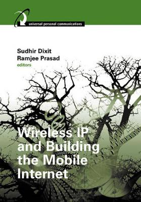 Wireless IP and Building the Mobile Internet - Dixit, Sudhir (Editor), and Prasad, Ramjee (Editor)