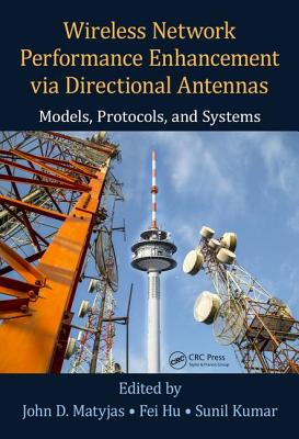 Wireless Network Performance Enhancement via Directional Antennas: Models, Protocols, and Systems - Matyjas, John D. (Editor), and Hu, Fei (Editor), and Kumar, Sunil (Editor)