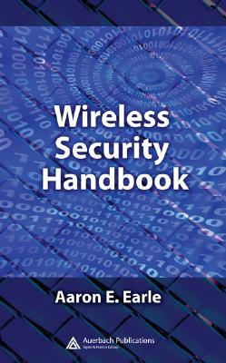 Wireless Security Handbook - Earle, Aaron E