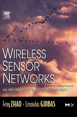Wireless Sensor Networks: An Information Processing Approach - Zhao, Feng, and Guibas, Leonidas