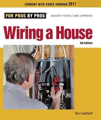 Wiring a House: 5th Edition - Cauldwell, Rex