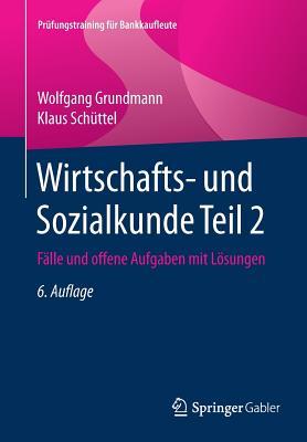 Wirtschafts- Und Sozialkunde Teil 2: Falle Und Offene Aufgaben Mit Losungen - Grundmann, Wolfgang, and Schuttel, Klaus