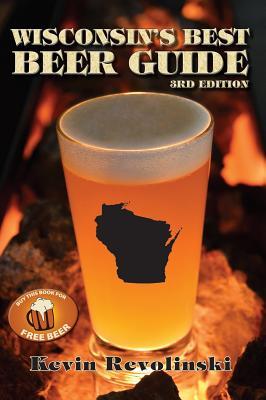Wisconsin's Best Beer Guide - Revolinski, Kevin