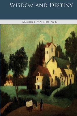 Wisdom and Destiny - Maeterlinck, Maurice