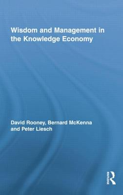 Wisdom and Management in the Knowledge Economy - Rooney, David, and McKenna, Bernard, and Liesch, Peter
