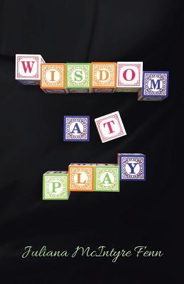 Wisdom at Play - McIntyre Fenn, Juliana