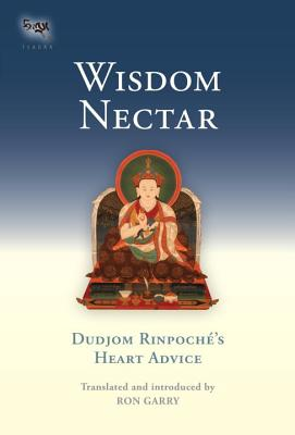 Wisdom Nectar: Dudjom Rinpoche's Heart Advice - Garry, Ron (Translated by), and Bdud-'Joms