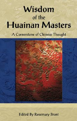 Wisdom of the Huainan Masters: A Cornerstone of Chinese Thought - Brant, Rosemary (Editor)