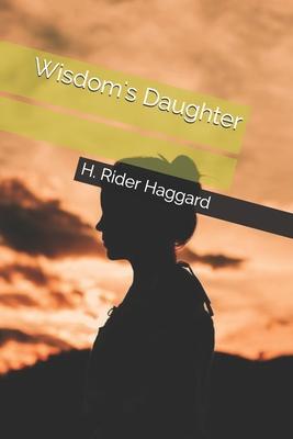 Wisdom's Daughter - Haggard, H Rider, Sir