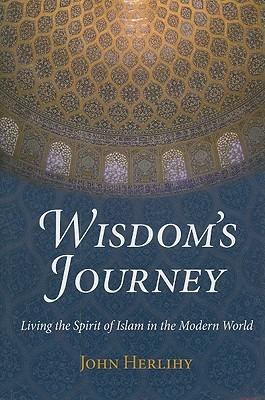 Wisdom's Journey: Living the Spirit of Islam in the Modern World - Herlihy, John
