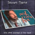 Wish I Were Here and Other Journey of the Heart - James Durst