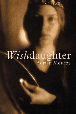 Wishdaughter - Mourby, Adrian