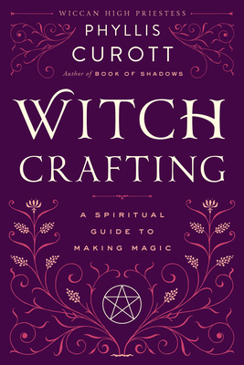 Witch Crafting: A Spiritual Guide to Making Magic - Curott, Phyllis