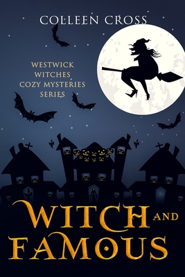 Witch & Famous (A Westwick Witches Cozy Mystery): Westwick Witches Cozy Mysteries - Cross, Colleen
