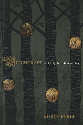 Witchcraft in Early North America - Games, Alison