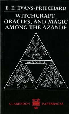 Witchcraft, Oracles and Magic Among the Azande - Evans-Pritchard, E E, and Evans-Pritchard, E E, and Gillies, Eva (Editor)