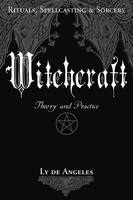 Witchcraft: Theory and Practice - de Angeles, Ly