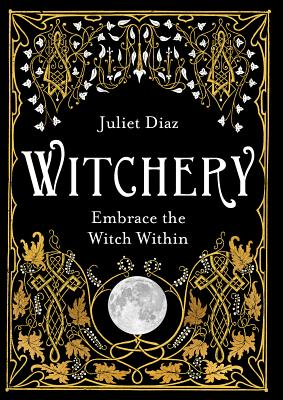 Witchery: Embrace the Witch Within - Diaz, Juliet