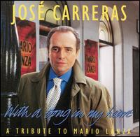 With a Song in My Heart: A Tribute to Mario Lanza - José Carreras (tenor); Ambrosian Singers (choir, chorus); London Studio Orchestra; Marcello Viotti (conductor)