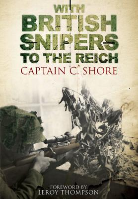 With British Snipers to the Reich - Shore, C.