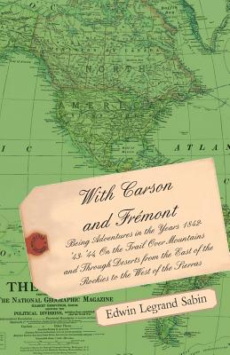 With Carson and Fremont - Being Adventures in the Years 1842-'43-'44 - Sabin, Edwin Legrand