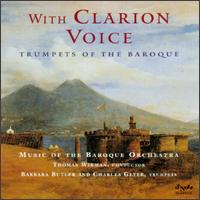 With Clarion Voice: Music of the Baroque - Barbara Butler (trumpet); Charles Geyer (trumpet); Jeff D. Biancalana (trumpet); Jeffrey Hickey (trumpet); Thomas Wikman (conductor)