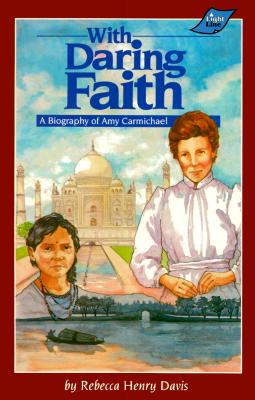 With Daring Faith: A Biography of Amy Carmichael - Davis, Rebecca H, and Jordan, Suzette (Editor)