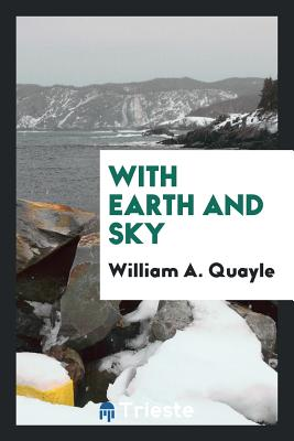 With Earth and Sky - Quayle, William a