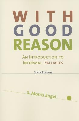 With Good Reason: An Introduction to Informal Fallacies - Engel, Morris S
