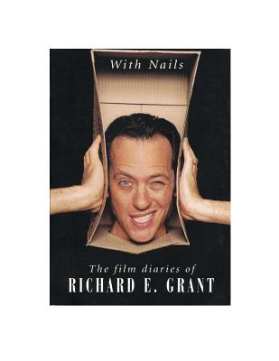With Nails: The Film Diaries of Richard E. Grant - Grant, Richard E