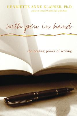 With Pen in Hand: The Healing Power of Writing - Klauser, Henriette Anne