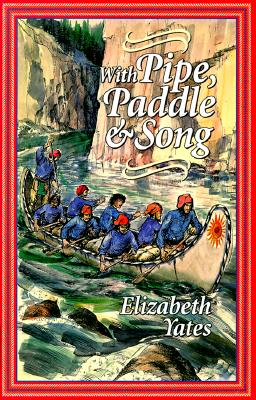With Pipe, Paddle, and Song: A Story of the French-Canadian Voyageurs - Yates, Elizabeth